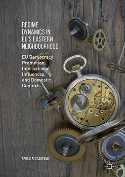 Buscaneanu, Sergiu - Regime Dynamics in EU's Eastern Neighbourhood, ebook