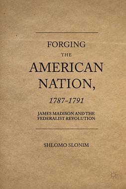 Slonim, Shlomo - Forging the American Nation, 1787-1791, ebook