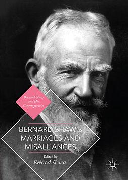Gaines, Robert A. - Bernard Shaw's Marriages and Misalliances, ebook