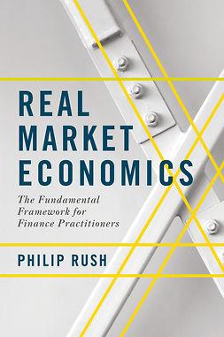Rush, Philip - Real Market Economics, e-bok