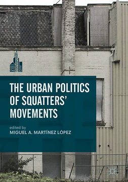 López, Miguel A. Martínez - The Urban Politics of Squatters' Movements, e-kirja