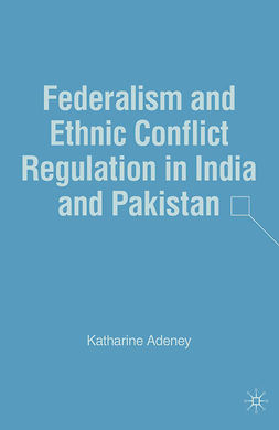 Adeney, Katharine - Federalism and Ethnic Conflict Regulation in India and Pakistan, ebook