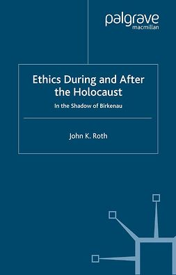 Roth, John K. - Ethics During and After the Holocaust, ebook
