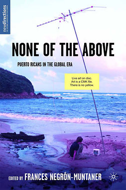 Negrón-Muntaner, Frances - None of the Above: Puerto Ricans in the Global Era, e-kirja