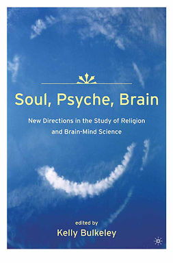 Bulkeley, Kelly - Soul, Psyche, Brain: New Directions in the Study of Religion and Brain-Mind Science, ebook