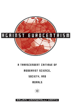 Kanth, Rajani Kannepalli - Against Eurocentrism: A Transcendent Critique of Modernist Science, Society, and Morals, ebook