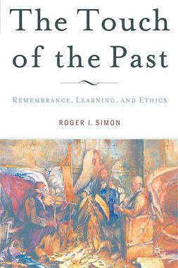 Simon, Roger I. - The Touch of the Past: Remembrance, Learning, and Ethics, ebook