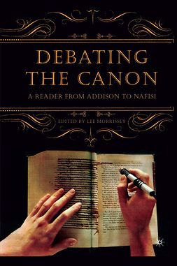 Morrissey, Lee - Debating the Canon: A Reader from Addison to Nafisi, e-kirja