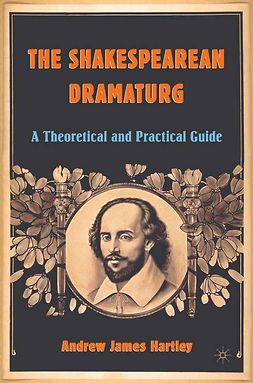 Hartley, Andrew James - The Shakespearean Dramaturg, ebook