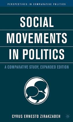 Zirakzadeh, Cyrus Ernesto - Social Movements in Politics, ebook