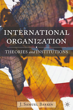 Barkin, J. Samuel - International Organization: Theories and Institutions, ebook