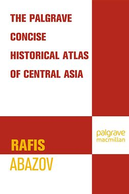 Abazov, Rafis - The Palgrave Concise Historical Atlas of Central Asia, ebook