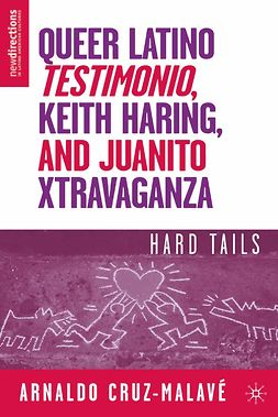 "Cruz-Malavé, Arnaldo - Queer Latino <Emphasis Type=""Italic"">Testimonio</Emphasis>, Keith Haring, and Juanito Xtravaganza, ebook"