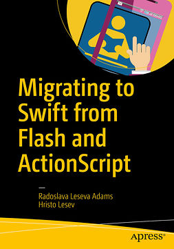 Adams, Radoslava Leseva - Migrating to Swift from Flash and ActionScript, e-bok