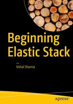 Sharma, Vishal - Beginning Elastic Stack, e-bok