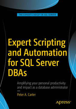 Carter, Peter A. - Expert Scripting and Automation for SQL Server DBAs, ebook