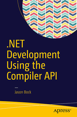 Bock, Jason - .NET Development Using the Compiler API, ebook