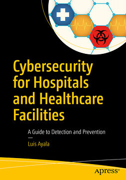 Ayala, Luis - Cybersecurity for Hospitals and Healthcare Facilities, ebook