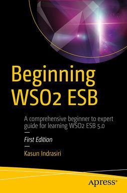 Indrasiri, Kasun - Beginning WSO2 ESB, ebook