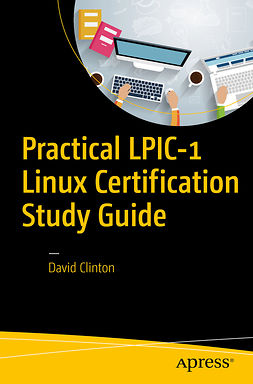 Clinton, David - Practical LPIC-1 Linux Certification Study Guide, ebook