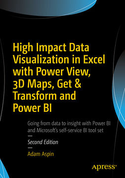Aspin, Adam - High Impact Data Visualization in Excel with Power View, 3D Maps, Get & Transform and Power BI, ebook