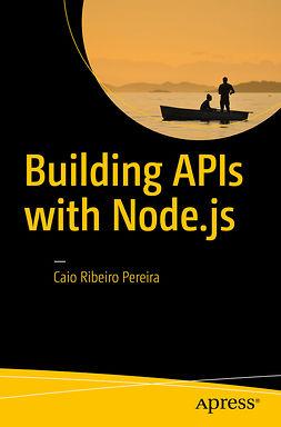 Pereira, Caio Ribeiro - Building APIs with Node.js, ebook