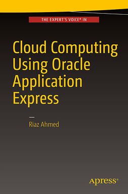 Ahmed, Riaz - Cloud Computing Using Oracle Application Express, ebook
