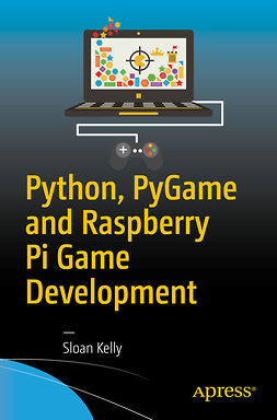 Kelly, Sloan - Python, PyGame and Raspberry Pi Game Development, e-kirja
