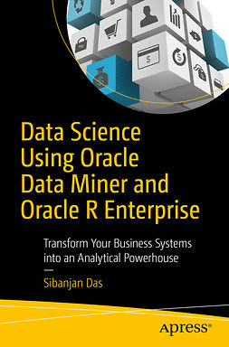 Das, Sibanjan - Data Science Using Oracle Data Miner and Oracle R Enterprise, ebook