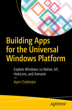 Chatterjee, Ayan - Building Apps for the Universal Windows Platform, ebook