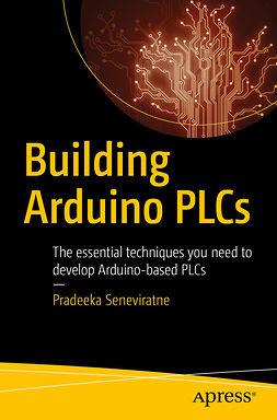 Seneviratne, Pradeeka - Building Arduino PLCs, ebook