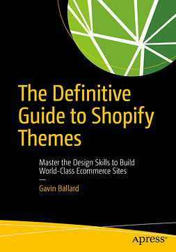 Ballard, Gavin - The Definitive Guide to Shopify Themes, ebook