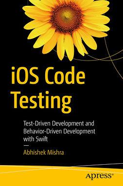 Mishra, Abhishek - iOS Code Testing, e-kirja
