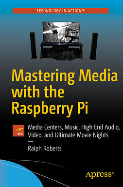 Roberts, Ralph - Mastering Media with the Raspberry Pi, e-kirja