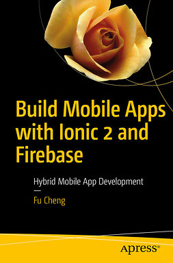 Cheng, Fu - Build Mobile Apps with Ionic 2 and Firebase, ebook