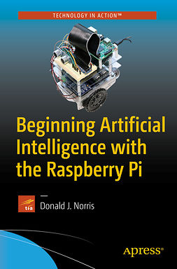 Norris, Donald J. - Beginning Artificial Intelligence with the Raspberry Pi, ebook
