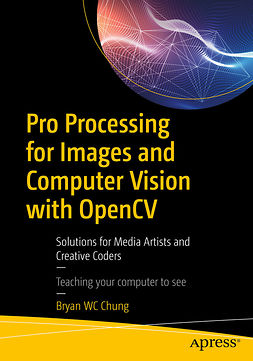 Chung, Bryan WC - Pro Processing for Images and Computer Vision with OpenCV, ebook