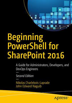 Charlebois-Laprade, Nikolas - Beginning PowerShell for SharePoint 2016, ebook
