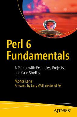 Lenz, Moritz - Perl 6 Fundamentals, ebook