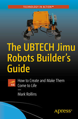 Rollins, Mark - The UBTECH Jimu Robots Builder's Guide, e-kirja