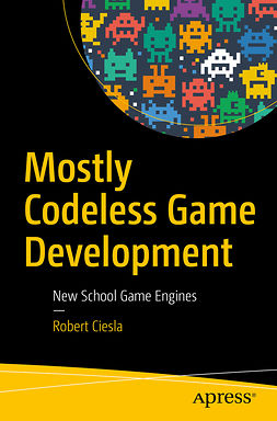 Ciesla, Robert - Mostly Codeless Game Development, ebook