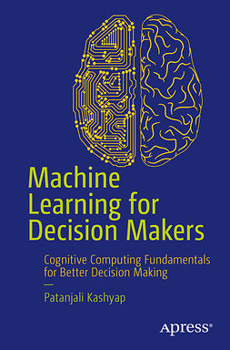 Kashyap, Patanjali - Machine Learning for Decision Makers, ebook