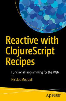 Modrzyk, Nicolas - Reactive with ClojureScript Recipes, ebook