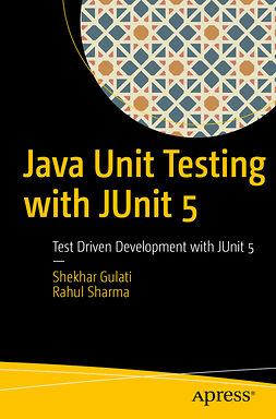 Gulati, Shekhar - Java Unit Testing with JUnit 5, ebook
