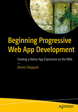Sheppard, Dennis - Beginning Progressive Web App Development, ebook