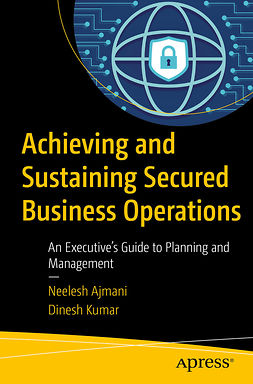 Ajmani, Neelesh - Achieving and Sustaining Secured Business Operations, ebook