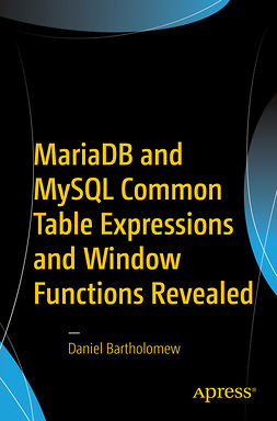 Bartholomew, Daniel - MariaDB and MySQL Common Table Expressions and Window Functions Revealed, ebook