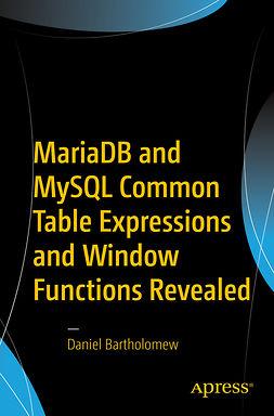 Bartholomew, Daniel - MariaDB and MySQL Common Table Expressions and Window Functions Revealed, e-bok
