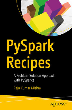 Mishra, Raju Kumar - PySpark Recipes, ebook