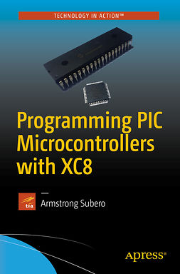 Subero, Armstrong - Programming PIC Microcontrollers with XC8, ebook